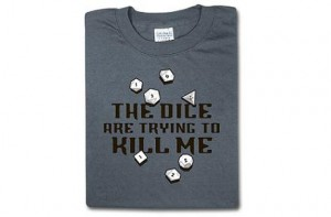 "Camiseta ""The dice are trying to kill me"""