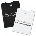 "Camiseta ""No, I will not fix your computer"""